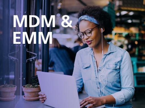 Mobile Device Management (MDM) & Enterprise Managed Mobility (EMM)